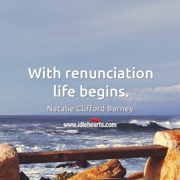 Image, With renunciation life begins.