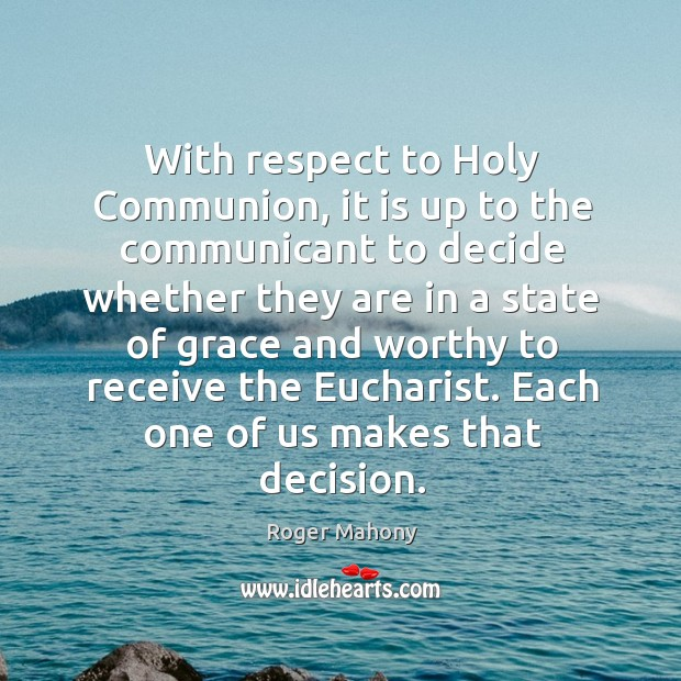 With respect to holy communion, it is up to the communicant to decide whether Roger Mahony Picture Quote