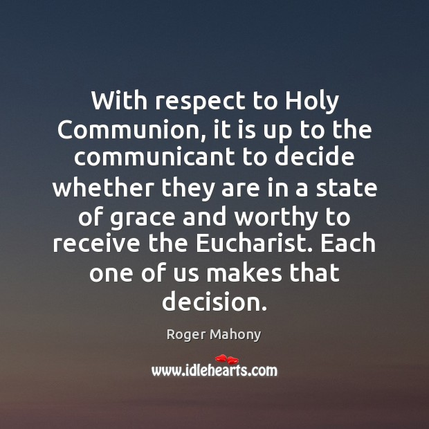 With respect to Holy Communion, it is up to the communicant to Roger Mahony Picture Quote
