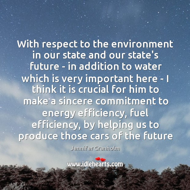 With respect to the environment in our state and our state's future Jennifer Granholm Picture Quote
