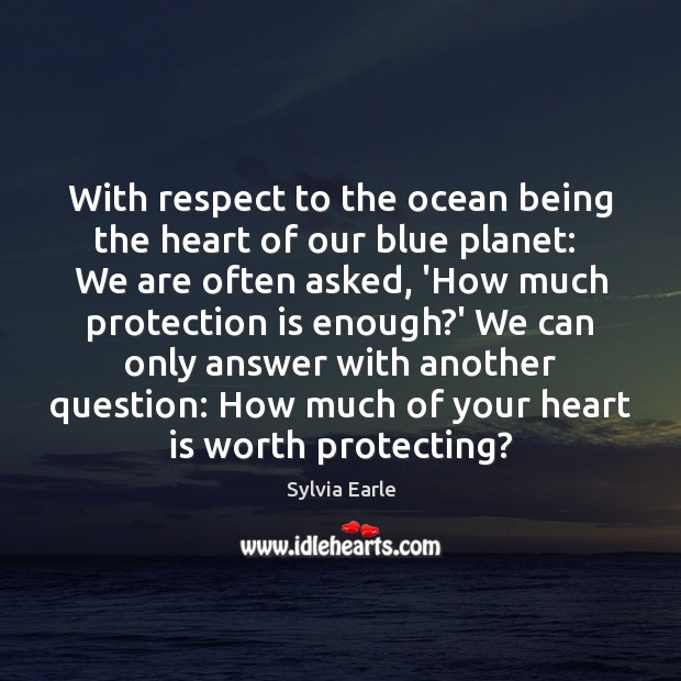 With respect to the ocean being the heart of our blue planet: Image
