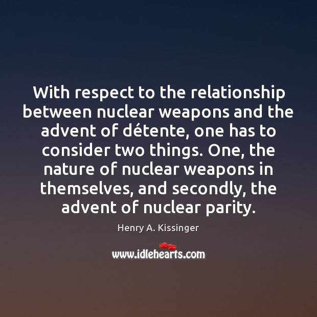 With respect to the relationship between nuclear weapons and the advent of Henry A. Kissinger Picture Quote