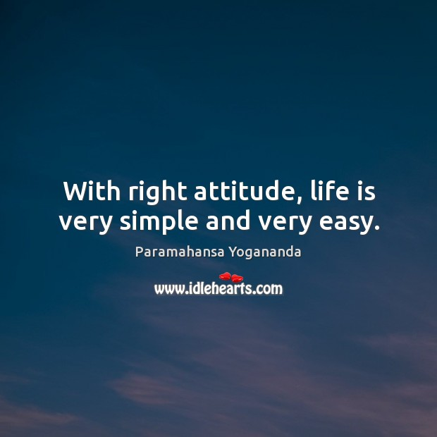 With right attitude, life is very simple and very easy. Image