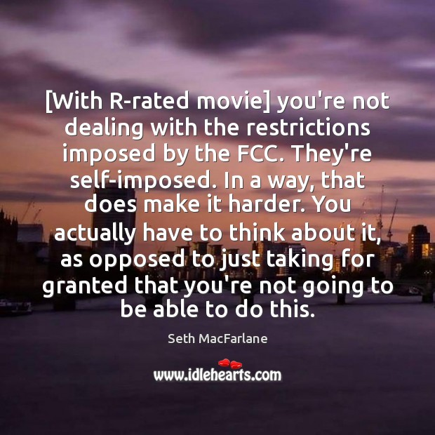 Image, [With R-rated movie] you're not dealing with the restrictions imposed by the