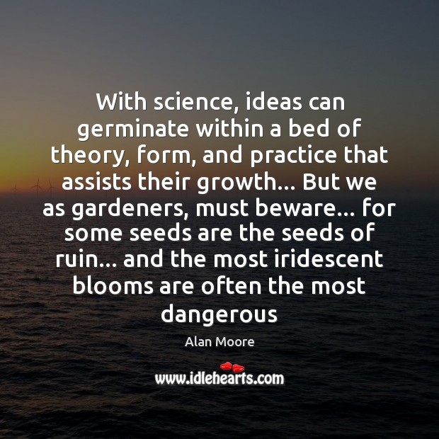 With science, ideas can germinate within a bed of theory, form, and Image