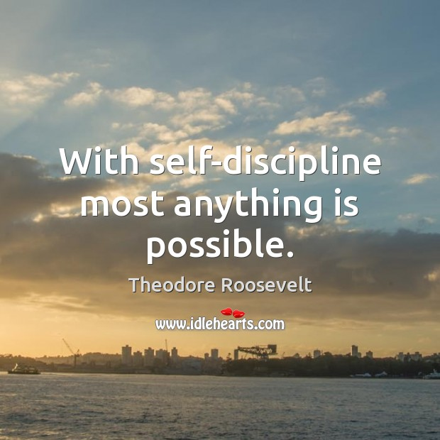 With self-discipline most anything is possible. Image
