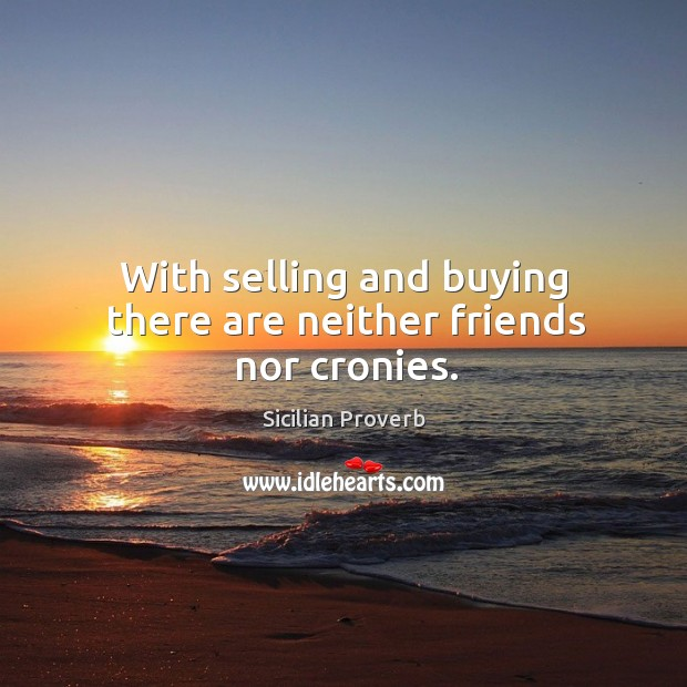 Image, With selling and buying there are neither friends nor cronies.