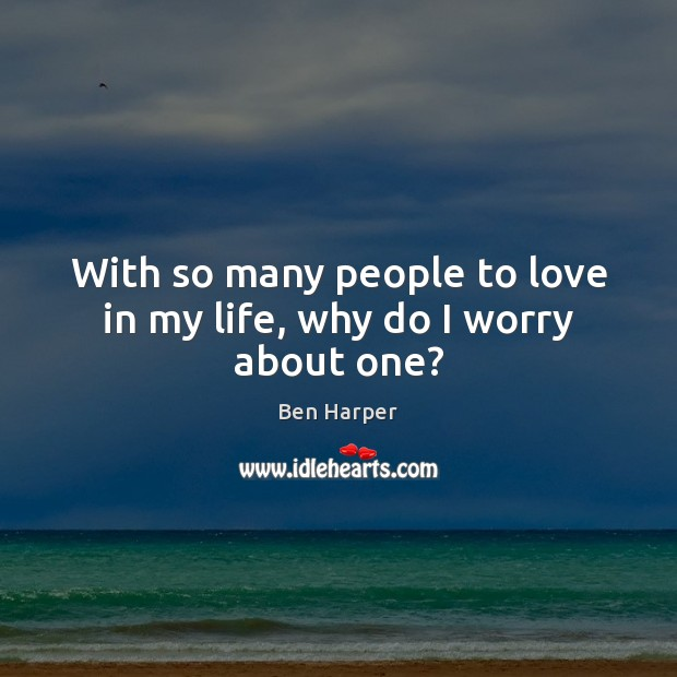 With so many people to love in my life, why do I worry about one? Image