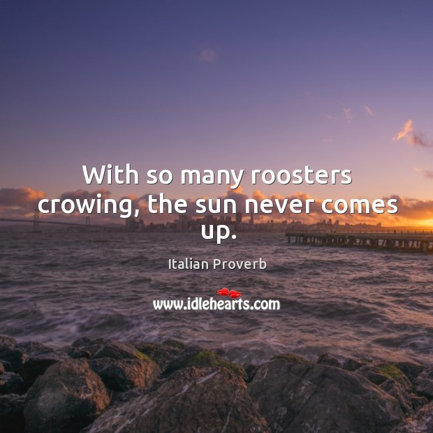 Image, With so many roosters crowing, the sun never comes up.