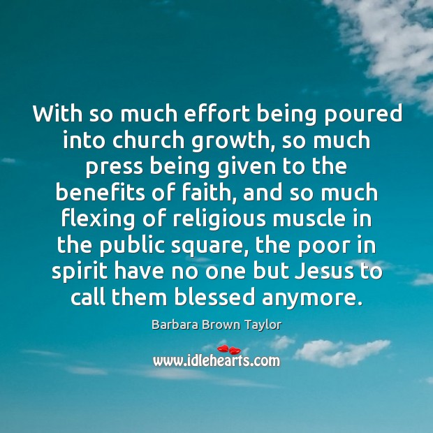With so much effort being poured into church growth, so much press Barbara Brown Taylor Picture Quote