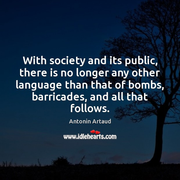 Image, With society and its public, there is no longer any other language