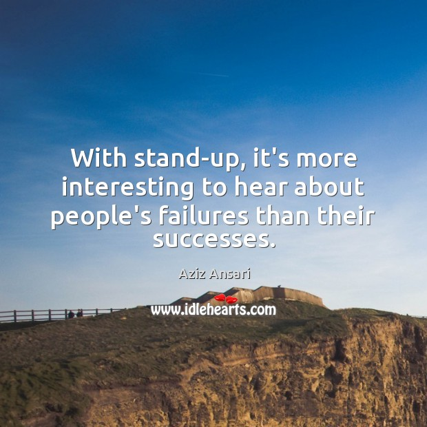 With stand-up, it's more interesting to hear about people's failures than their successes. Image