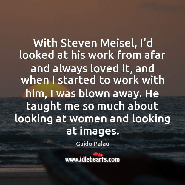 With Steven Meisel, I'd looked at his work from afar and always Image