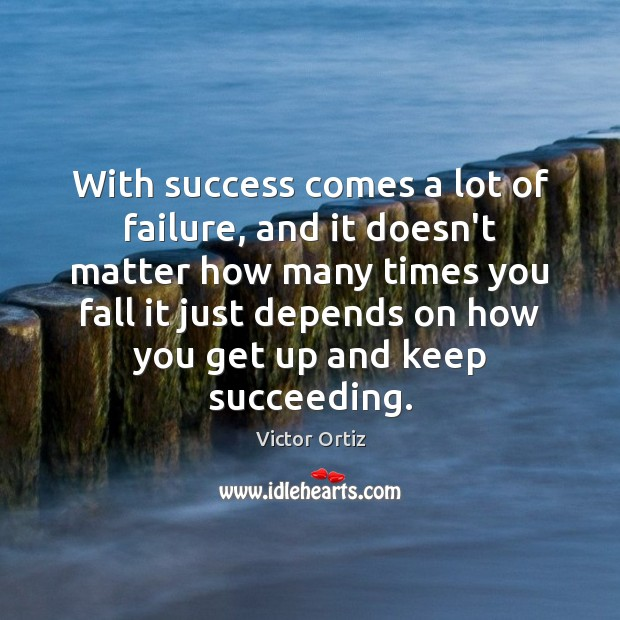 With success comes a lot of failure, and it doesn't matter how Image