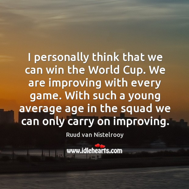 With such a young average age in the squad we can only carry on improving. Ruud van Nistelrooy Picture Quote