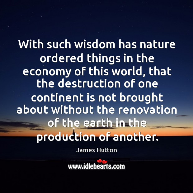 With such wisdom has nature ordered things in the economy of this James Hutton Picture Quote