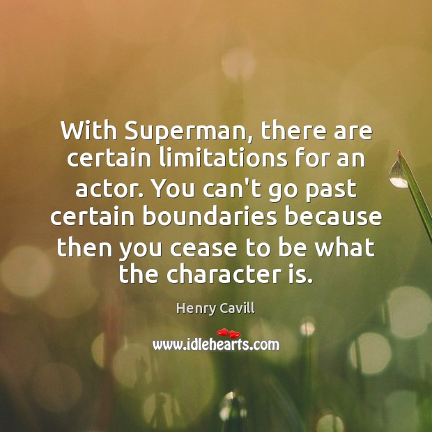With Superman, there are certain limitations for an actor. You can't go Henry Cavill Picture Quote