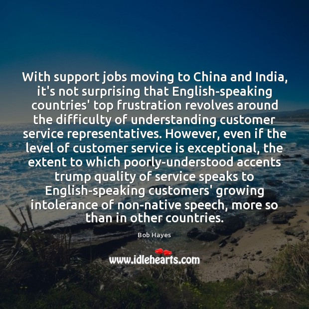 Image, With support jobs moving to China and India, it's not surprising that
