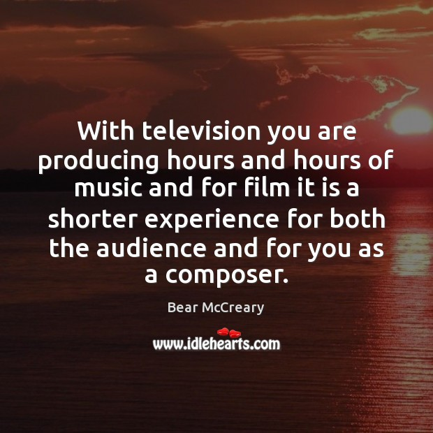 Image, With television you are producing hours and hours of music and for