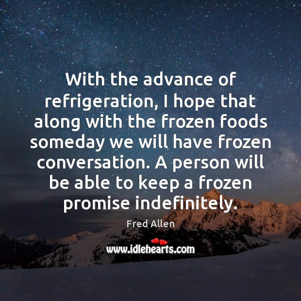 With the advance of refrigeration, I hope that along with the frozen Image