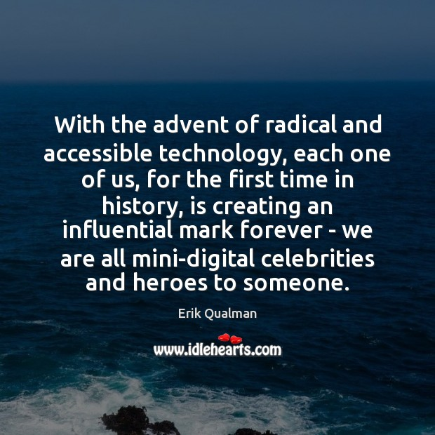 Image, With the advent of radical and accessible technology, each one of us,
