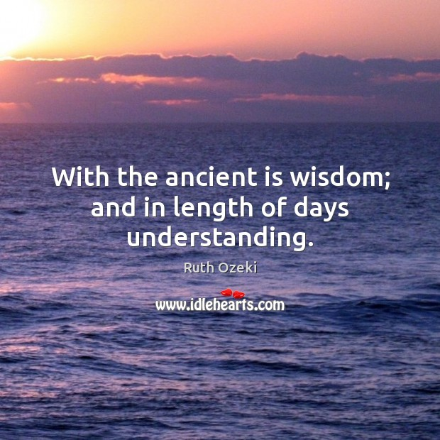 With the ancient is wisdom; and in length of days understanding. Image