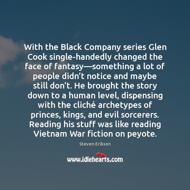 With the Black Company series Glen Cook single-handedly changed the face of Steven Erikson Picture Quote