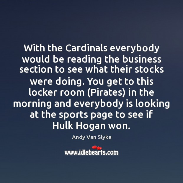 With the Cardinals everybody would be reading the business section to see Image