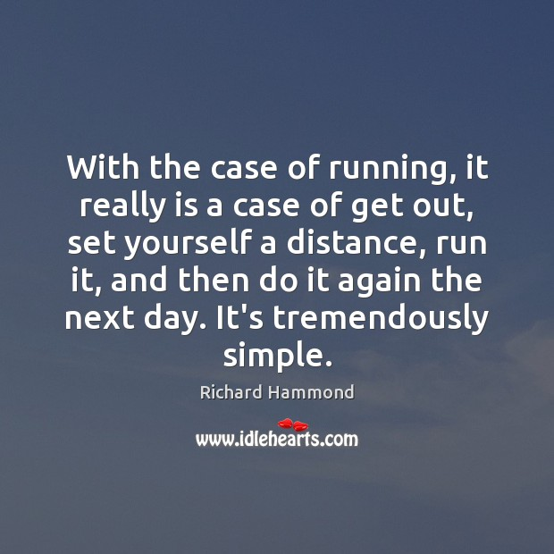 With the case of running, it really is a case of get Richard Hammond Picture Quote