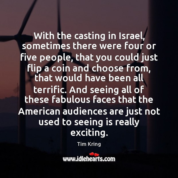 With the casting in Israel, sometimes there were four or five people, Image