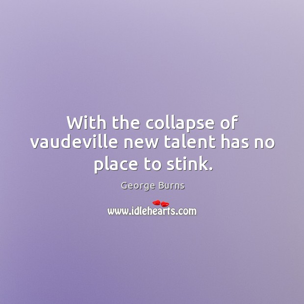 Image, With the collapse of vaudeville new talent has no place to stink.