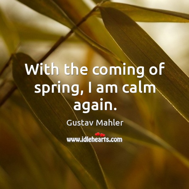 With the coming of spring, I am calm again. Image