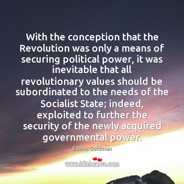 With the conception that the Revolution was only a means of securing Emma Goldman Picture Quote