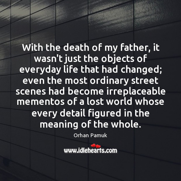 With the death of my father, it wasn't just the objects of Orhan Pamuk Picture Quote