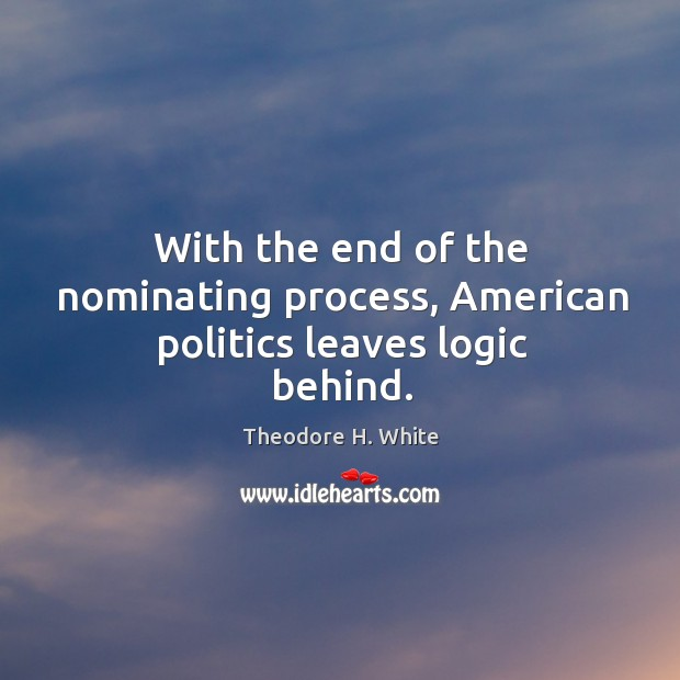 With the end of the nominating process, american politics leaves logic behind. Image