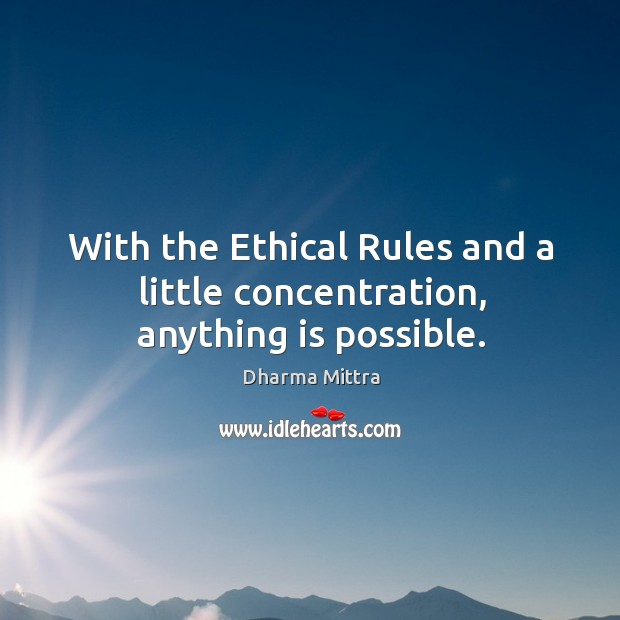 With the Ethical Rules and a little concentration, anything is possible. Image