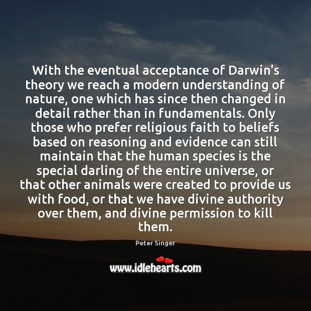 With the eventual acceptance of Darwin's theory we reach a modern understanding Peter Singer Picture Quote
