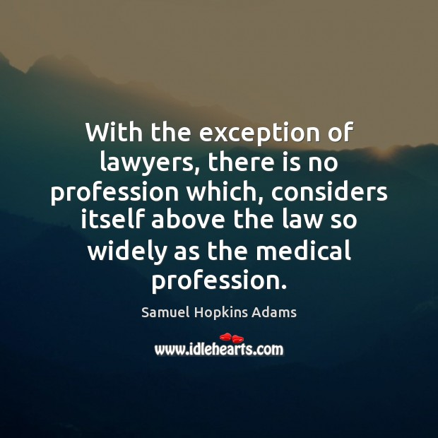 With the exception of lawyers, there is no profession which, considers itself Samuel Hopkins Adams Picture Quote