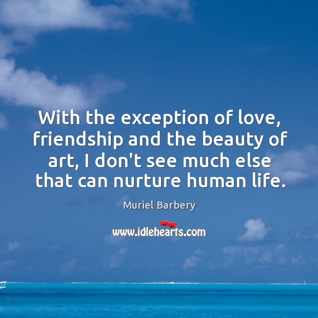 With the exception of love, friendship and the beauty of art, I Image