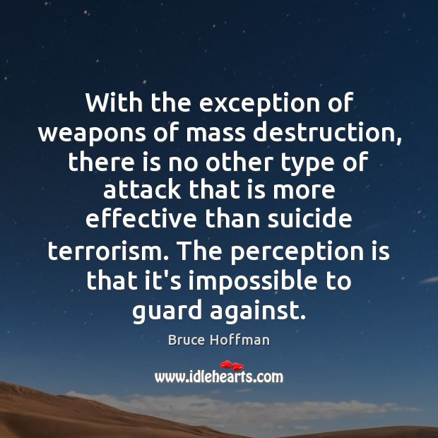 With the exception of weapons of mass destruction, there is no other Perception Quotes Image