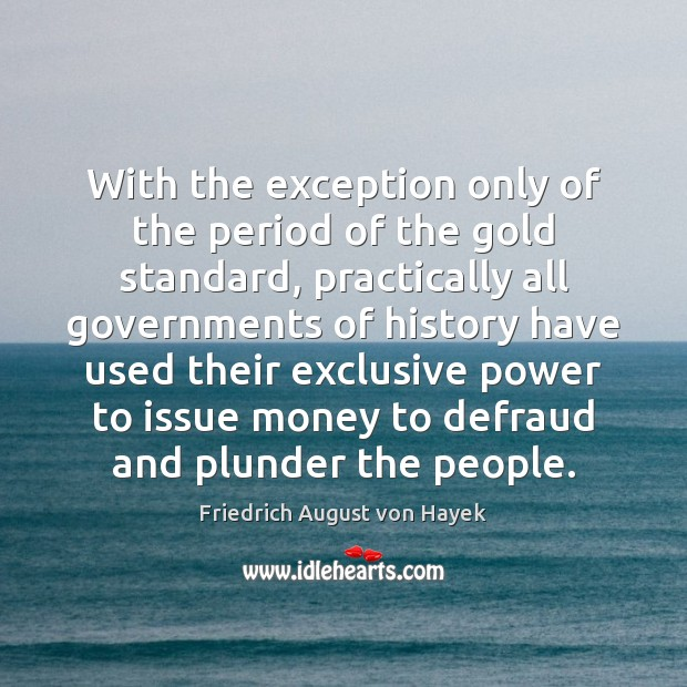 With the exception only of the period of the gold standard, practically Image