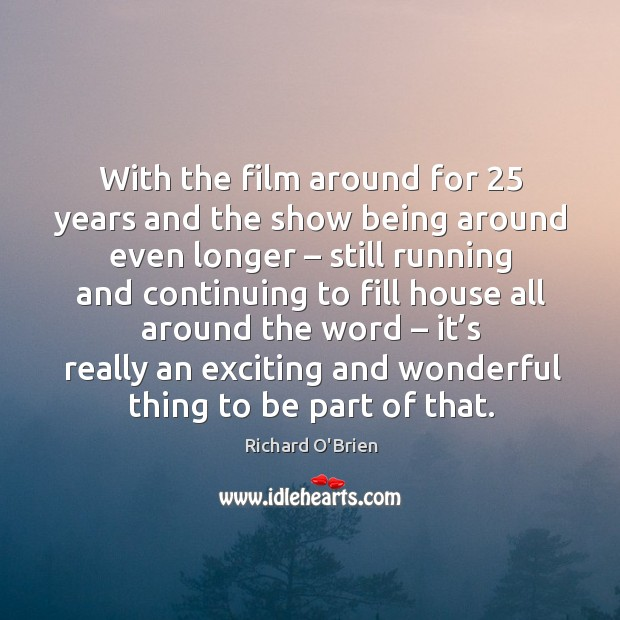 With the film around for 25 years and the show being around even longer Richard O'Brien Picture Quote