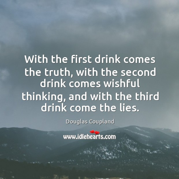 Image, With the first drink comes the truth, with the second drink comes