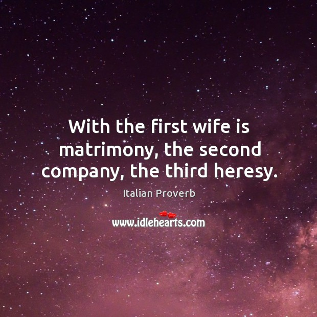 Image, With the first wife is matrimony, the second company, the third heresy.