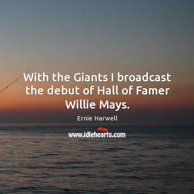 With the giants I broadcast the debut of hall of famer willie mays. Image