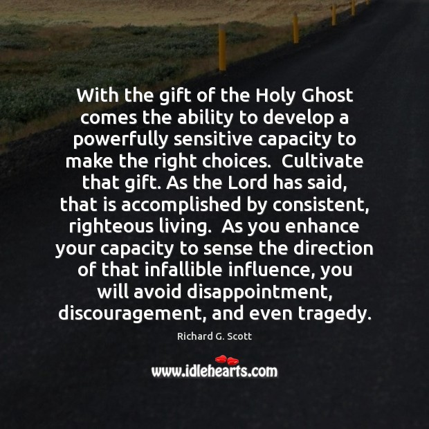 With the gift of the Holy Ghost comes the ability to develop Richard G. Scott Picture Quote