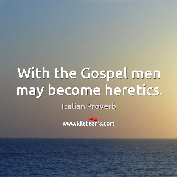 Image about With the gospel men may become heretics.