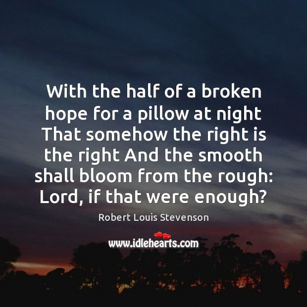 With the half of a broken hope for a pillow at night Robert Louis Stevenson Picture Quote