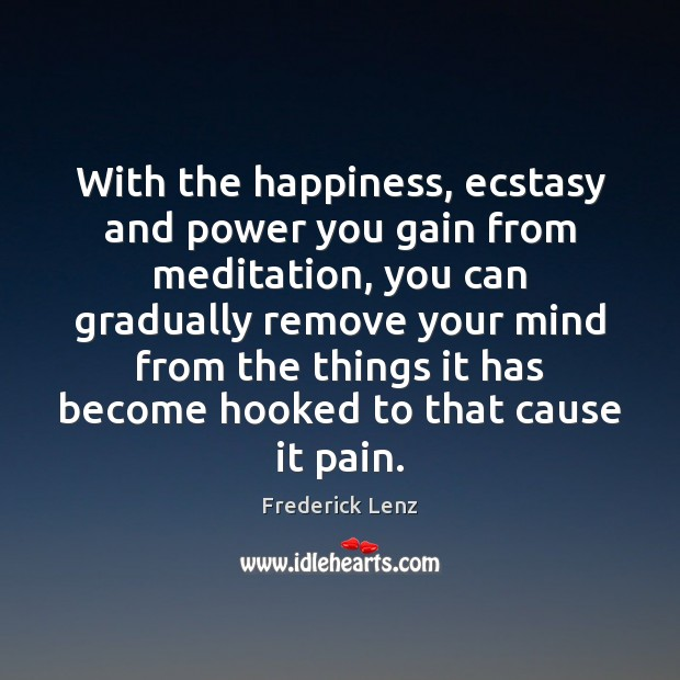 With the happiness, ecstasy and power you gain from meditation, you can Image