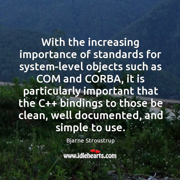 With the increasing importance of standards for system-level objects such as com and corba Image